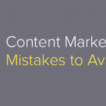 Five Common Content Marketing Mistakes that are Hurting Your Business Growth
