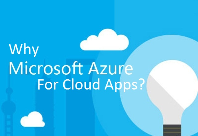 Why Use Microsoft Azure For Cloud Apps?