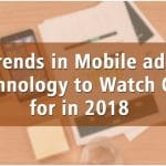 Trends in Mobile Ads Technology To Watch Out For In 2018