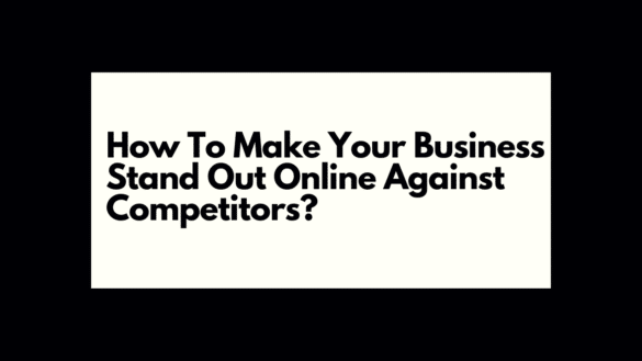 How To Make Your Business Stand Out Online Against Competitors?