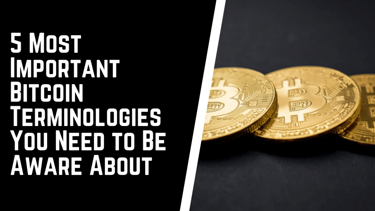 5 Most Important Bitcoin Terminologies You Need to Be Aware About
