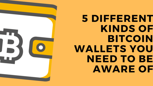 5 Different Kinds of Bitcoin Wallets You Need to Be Aware Of