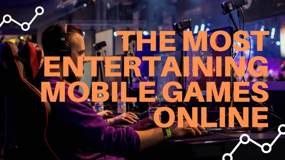 The Most Entertaining Mobile Games Online