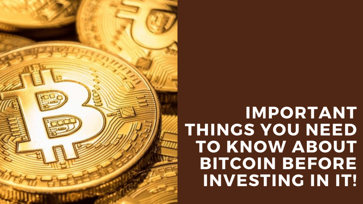 Important Things You Need to Know About Bitcoin Before Investing in it!