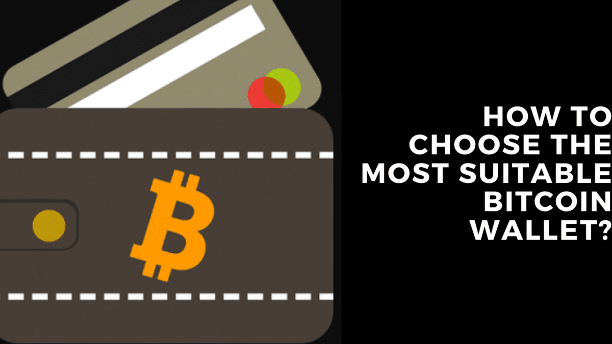 How to Choose the Most Suitable Bitcoin Wallet?