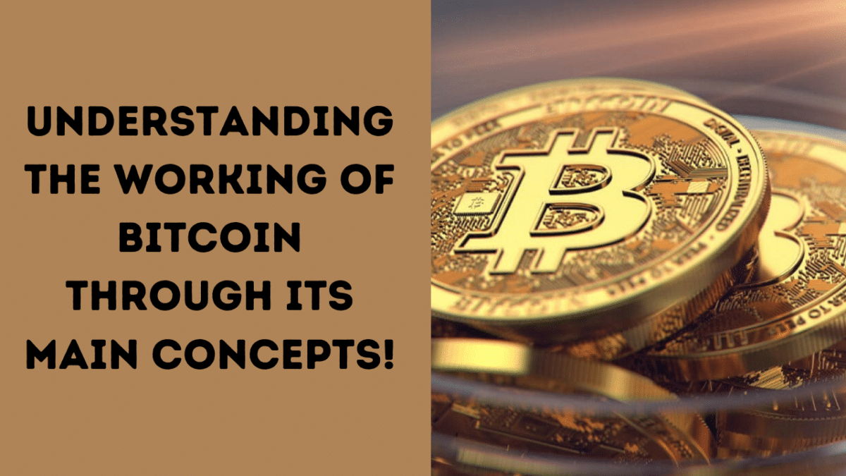 Understanding the working of Bitcoin through its main concepts!