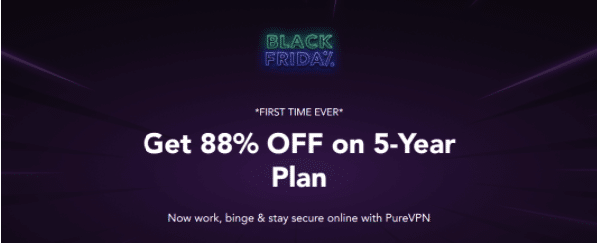 Pure VPN's Black Friday/ Cyber Monday Deal Starts Now- 5-Year Plan @ $1.32/month (88% OFF)