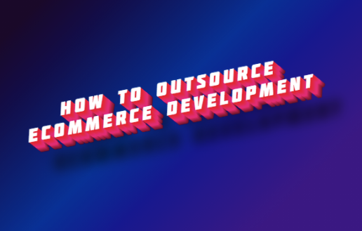 5 Tips to Outsource eCommerce Website Development