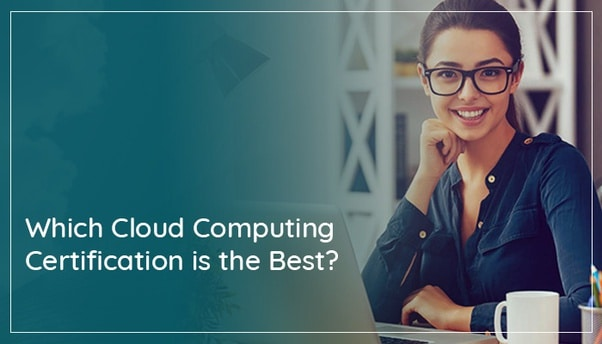 5 Best Cloud Computing Certifications To Purse For Professionals