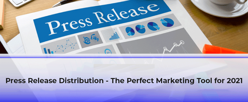Press Release Distribution – The Perfect Marketing Tool for 2021