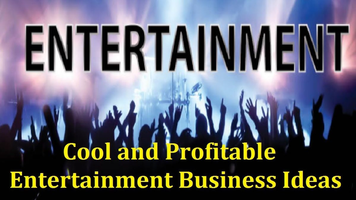 Incredibly Useful Entertainment Business Idea Tips for Entrepreneurs