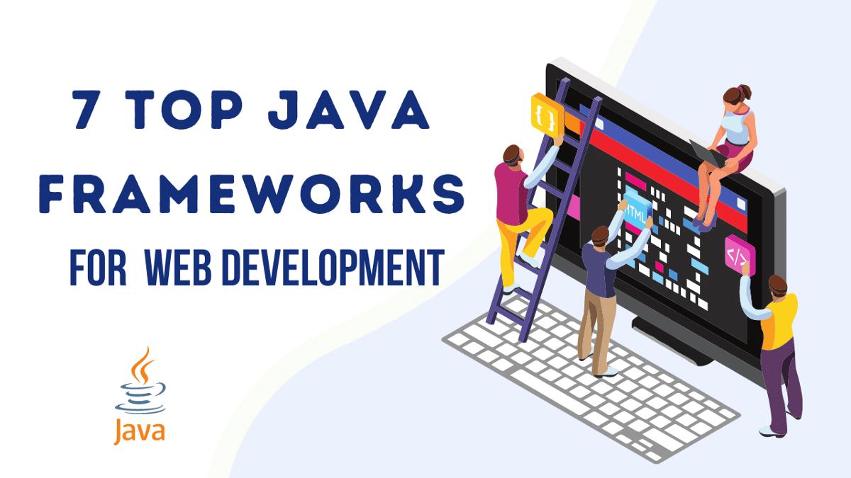 Top 7 Most Popular Java Frameworks for Web Development