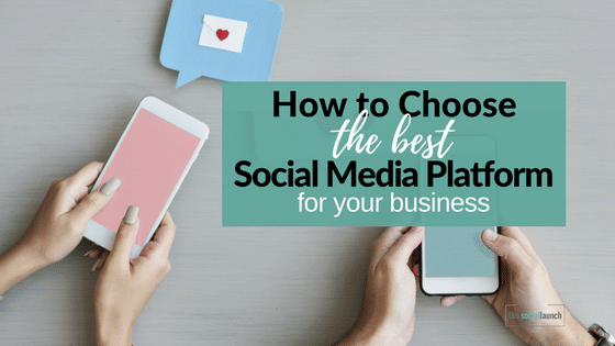 How to Choose the Best Social Media Platform for Your Business